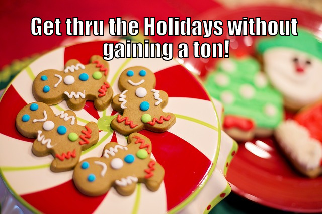 Get thru the holidays without gaining a ton