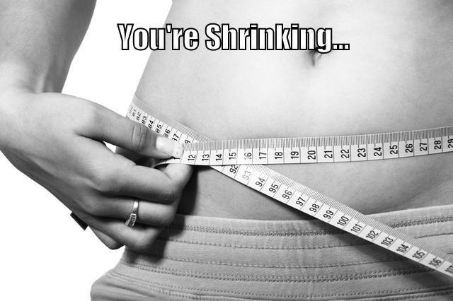 You\'re Shirinking!